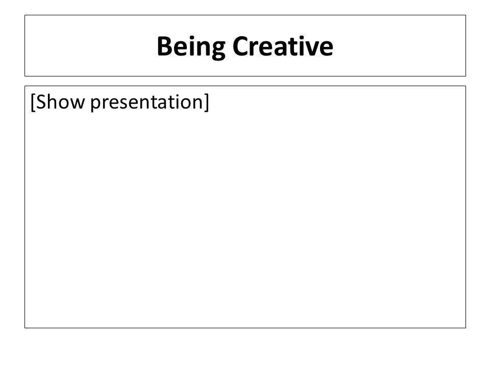 Being Creative [Show presentation]